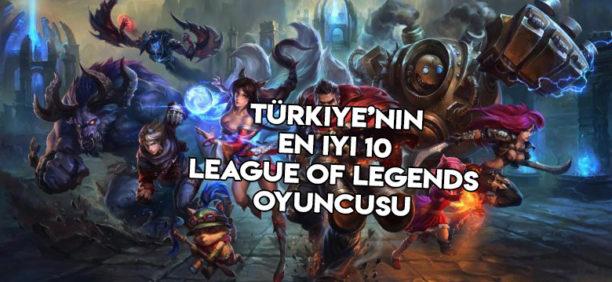 Türkiye'nin En İyi 10 League Of Legends Oyuncusu