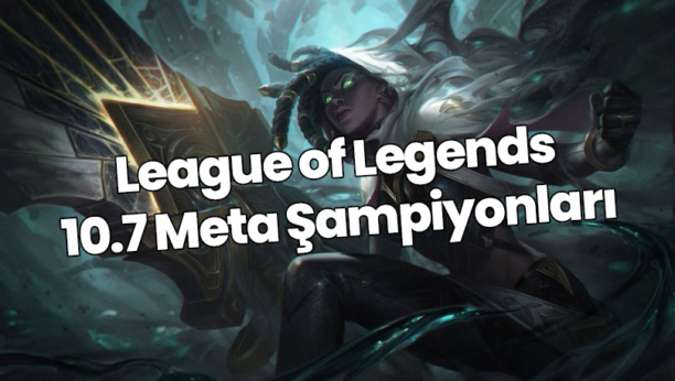 League of Legends 10.7 Meta Şampiyonları