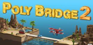 Poly Bridge 2 Oyununun Tanıtım Videosu Yayınlandı