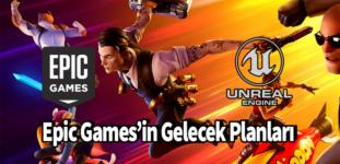Epic Games'in Gelecek Planları