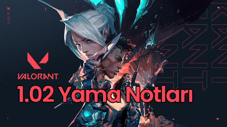 Valorant 1.02 Yama Notları | Patch Notes