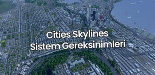 Cities Skylines Sistem Gereksinimleri | Kaç GB?