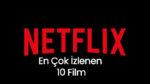 Netflix En Çok İzlenen 10 Film