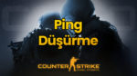 CSGO Ping Düşürme