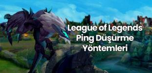 LOL Ping Düşürme Yöntemleri
