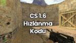 CS 1.6 Hızlanma Kodu 2020