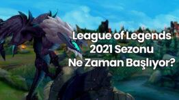 LOL 2021 Sezonu Ne Zaman Başlıyor?
