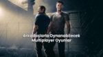 Arkadaşlarla Oynanabilecek Multiplayer Oyunlar