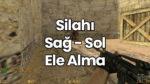 CS 1.6 Silahı Sağ Ele Alma | Sol Ele Alma