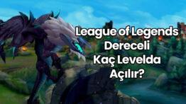 LOL Dereceli Kaç Levelde Açılır?