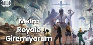PUBG Metro Royale Giremiyorum Hatasının Çözümü