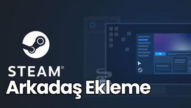 Steam Arkadaş Ekleme Nasıl Yapılır?