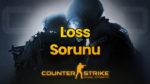 CS GO Loss Sorunu Hatası Çözümü