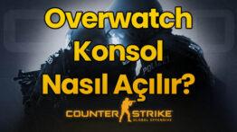 CSGO Overwatch Konsol Nasıl Açılır?