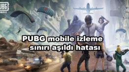 PUBG Mobile İzleme Sınırı Aşıldı Hatası